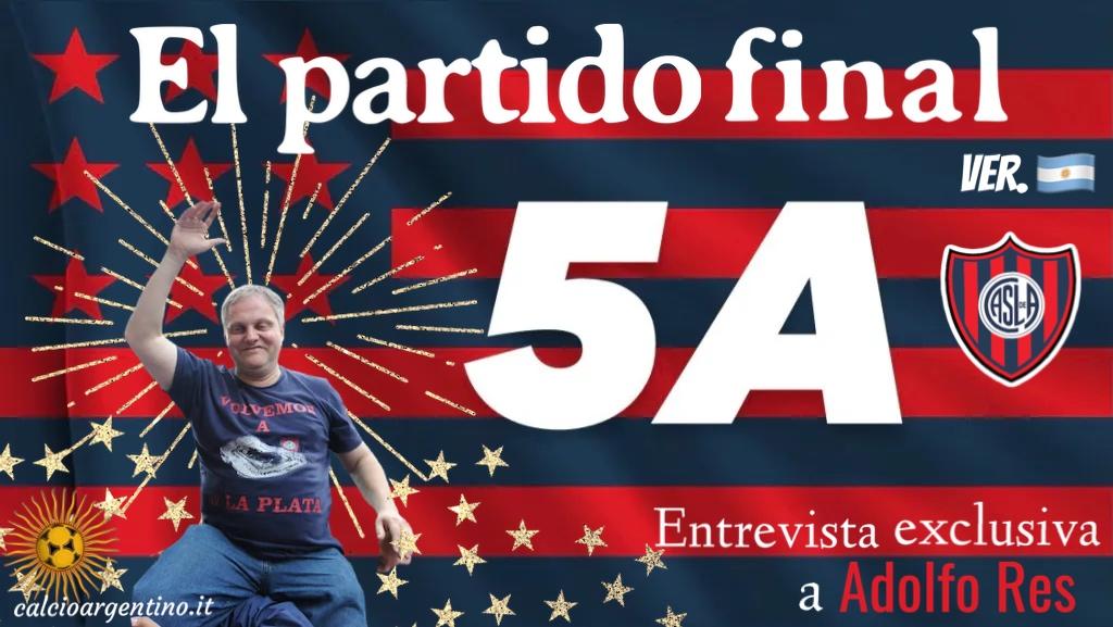 5A, el partido final: entrevista exclusiva a Adolfo Res (ARG)
